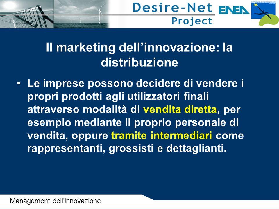 Il marketing dell'innovazione: la distribuzione Le imprese possono decidere di vendere i propri prodotti agli utilizzatori finali attraverso modalità