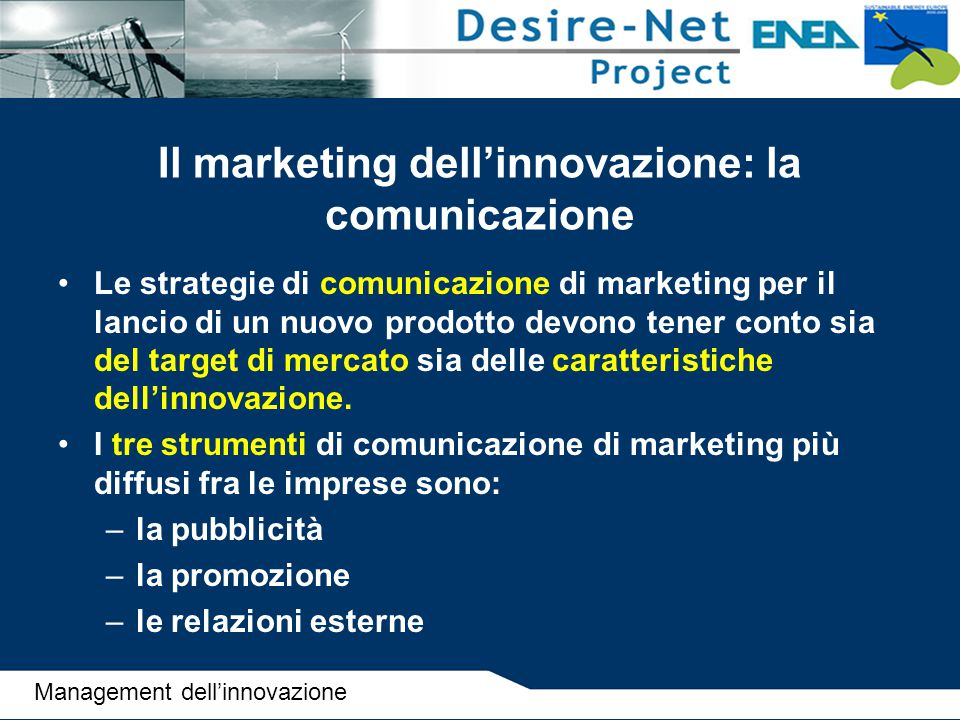 Il marketing dell'innovazione: la comunicazione Le strategie di comunicazione di marketing per il lancio di un nuovo prodotto devono tener conto sia d