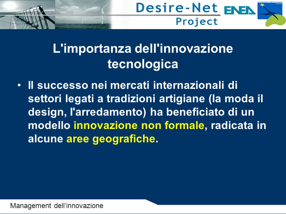 L'importanza dell'innovazione tecnologica Il successo nei mercati internazionali di settori legati a tradizioni artigiane (la moda il design, I'arreda