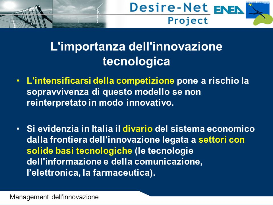 L'importanza dell'innovazione tecnologica L'intensificarsi della competizione pone a rischio la sopravvivenza di questo modello se non reinterpretato