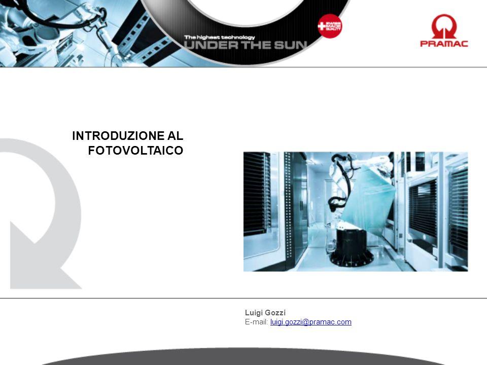 INTRODUZIONE AL FOTOVOLTAICO Luigi Gozzi E-mail: luigi.gozzi@pramac.com