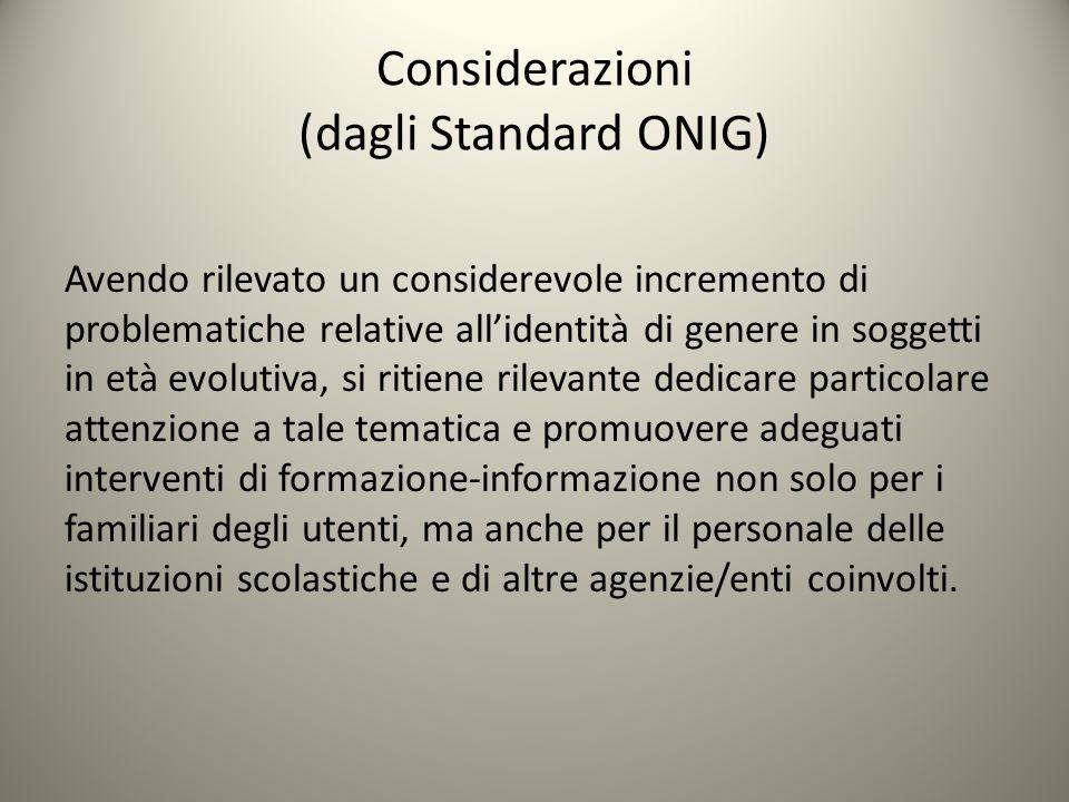 Considerazioni (dagli Standard ONIG) Avendo rilevato un considerevole incremento di problematiche relative all'identità di genere in soggetti in età e