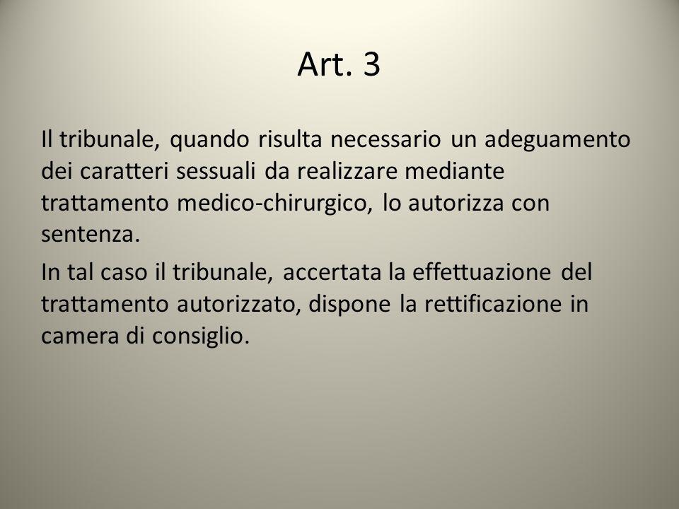 Art. 3 Il tribunale, quando risulta necessario un adeguamento dei caratteri sessuali da realizzare mediante trattamento medico-chirurgico, lo autorizz