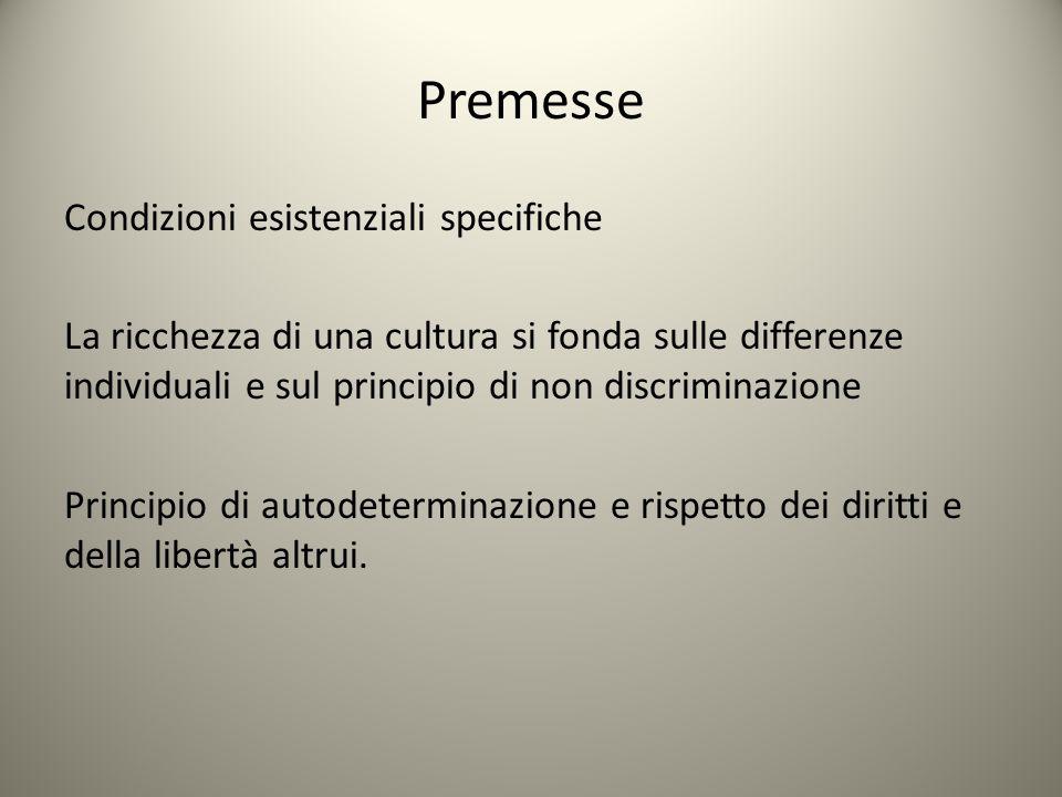 Premesse Condizioni esistenziali specifiche La ricchezza di una cultura si fonda sulle differenze individuali e sul principio di non discriminazione P