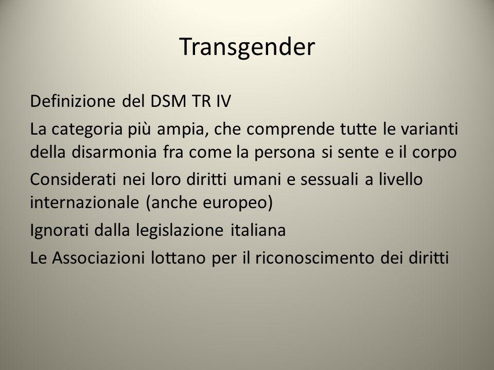 Transgender Definizione del DSM TR IV La categoria più ampia, che comprende tutte le varianti della disarmonia fra come la persona si sente e il corpo