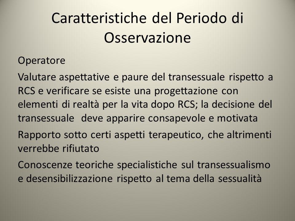 Caratteristiche del Periodo di Osservazione Operatore Valutare aspettative e paure del transessuale rispetto a RCS e verificare se esiste una progetta
