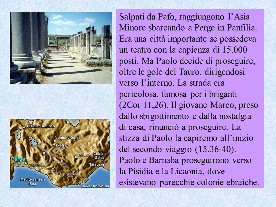 Salpati da Pafo, raggiungono l'Asia Minore sbarcando a Perge in Panfilia. Era una città importante se possedeva un teatro con la capienza di 15.000 po
