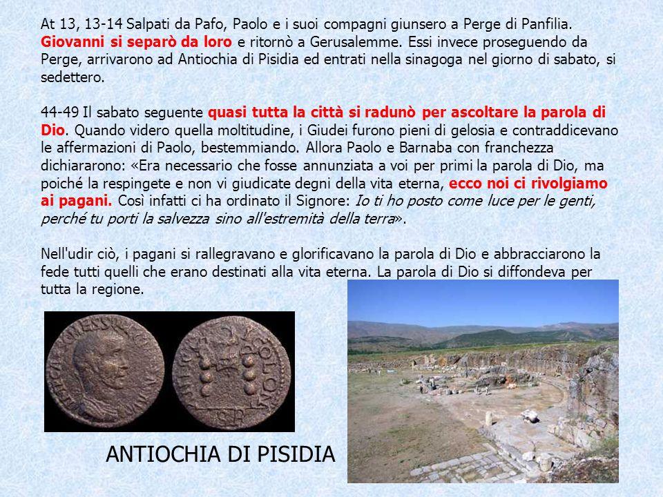 At 13, 13-14 Salpati da Pafo, Paolo e i suoi compagni giunsero a Perge di Panfilia. Giovanni si separò da loro e ritornò a Gerusalemme. Essi invece pr