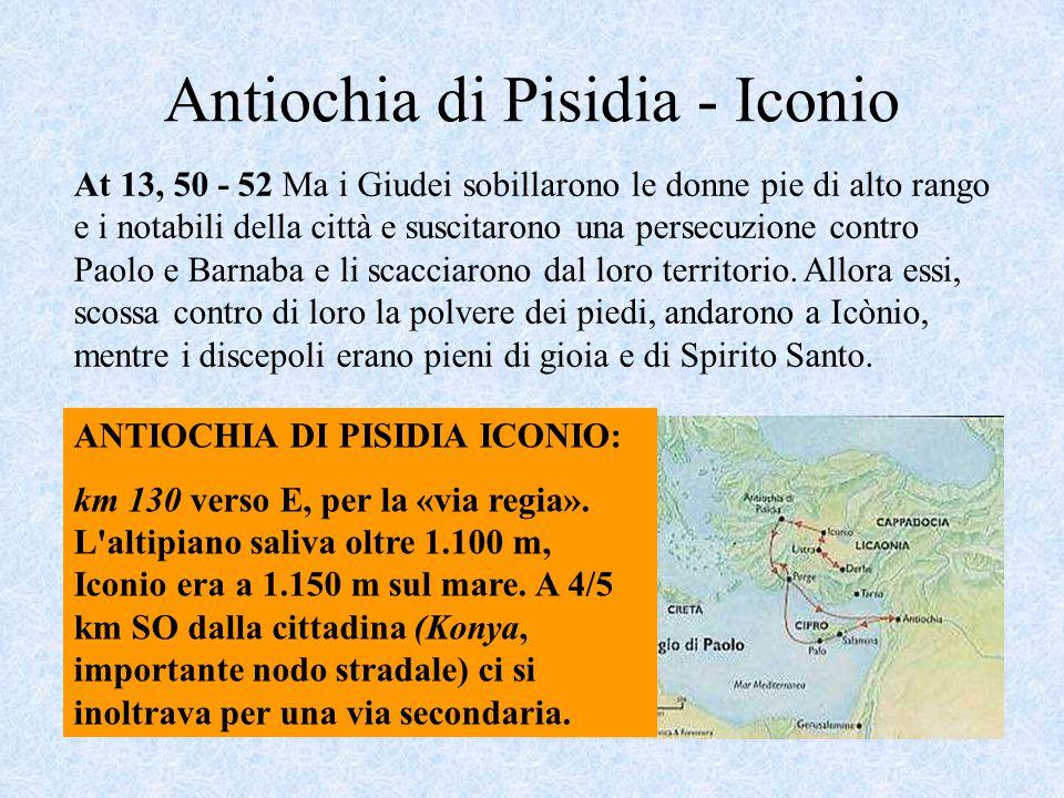 Antiochia di Pisidia - Iconio ANTIOCHIA DI PISIDIA ICONIO: km 130 verso E, per la «via regia». L'altipiano saliva oltre 1.100 m, Iconio era a 1.150 m