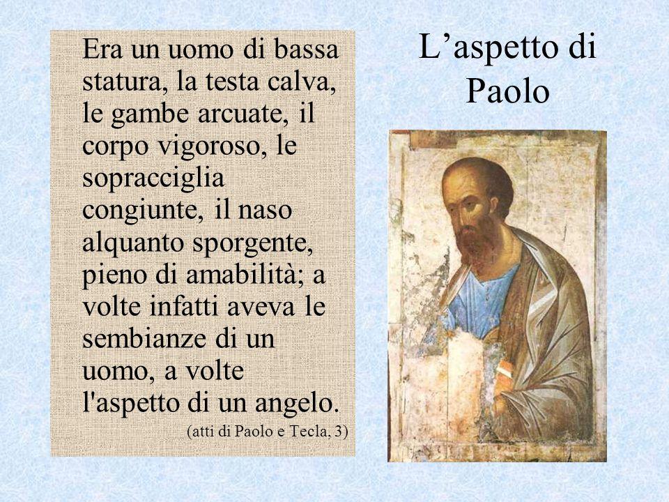 L'aspetto di Paolo Era un uomo di bassa statura, la testa calva, le gambe arcuate, il corpo vigoroso, le sopracciglia congiunte, il naso alquanto spor