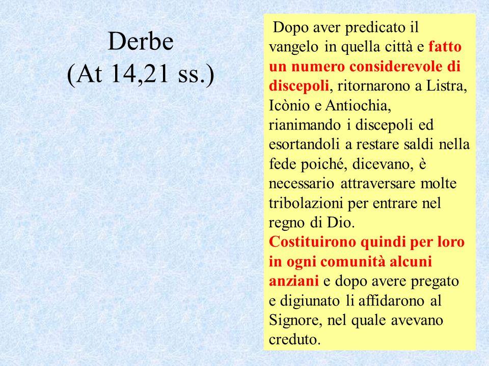Derbe (At 14,21 ss.) Dopo aver predicato il vangelo in quella città e fatto un numero considerevole di discepoli, ritornarono a Listra, Icònio e Antio
