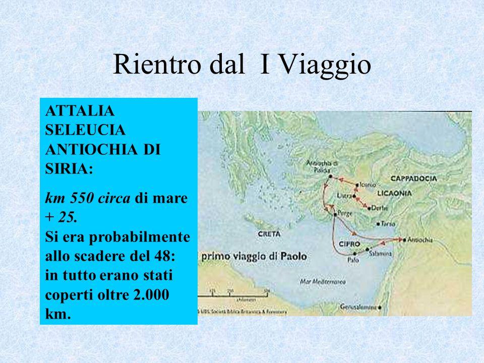Rientro dal I Viaggio ATTALIA SELEUCIA ANTIOCHIA DI SIRIA: km 550 circa di mare + 25. Si era probabilmente allo scadere del 48: in tutto erano stati c
