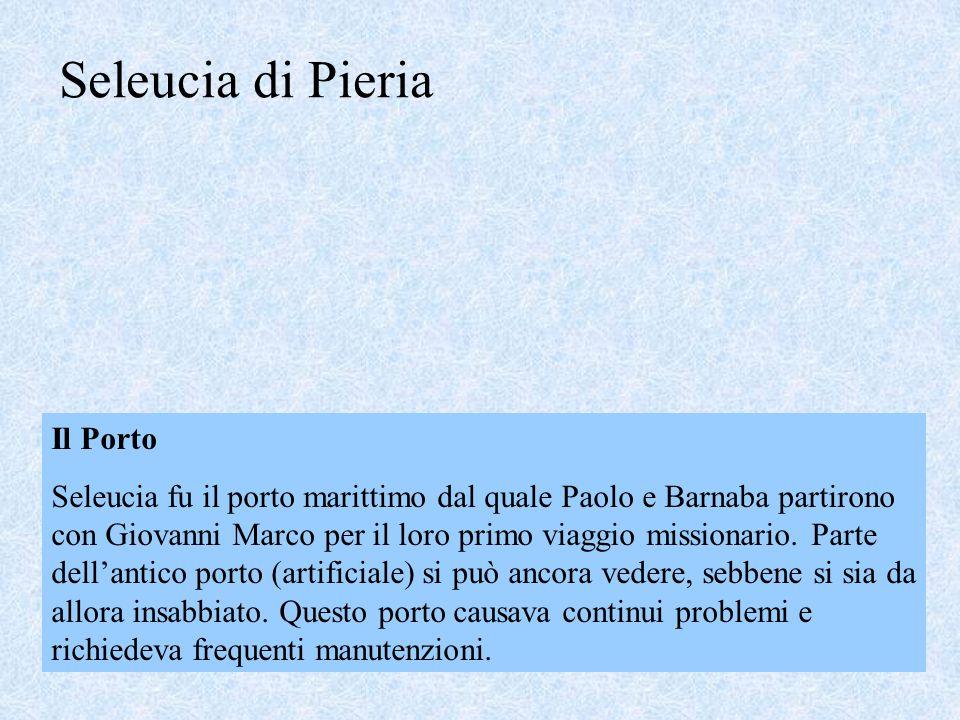 Seleucia di Pieria Il Porto Seleucia fu il porto marittimo dal quale Paolo e Barnaba partirono con Giovanni Marco per il loro primo viaggio missionari