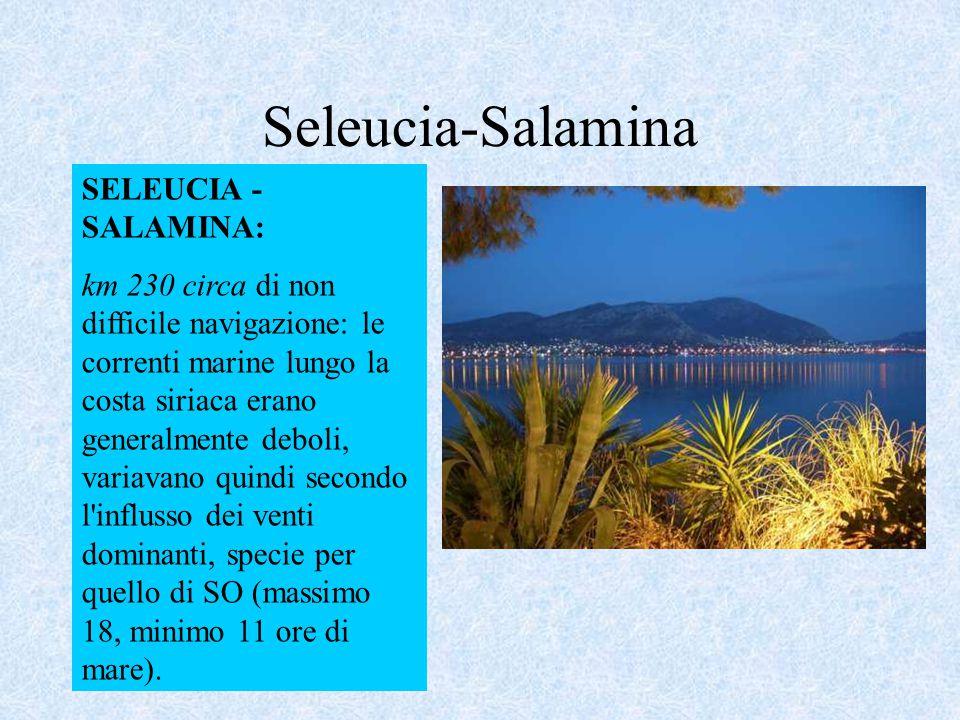 Seleucia-Salamina SELEUCIA - SALAMINA: km 230 circa di non difficile navigazione: le correnti marine lungo la costa siriaca erano generalmente deboli,