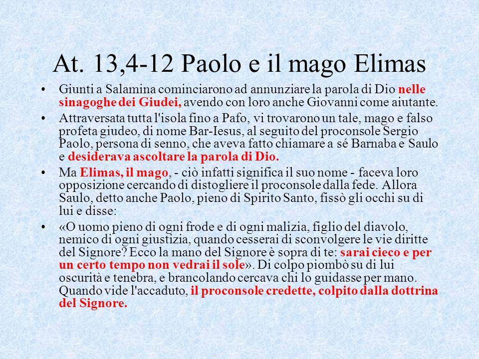 At. 13,4-12 Paolo e il mago Elimas Giunti a Salamina cominciarono ad annunziare la parola di Dio nelle sinagoghe dei Giudei, avendo con loro anche Gio