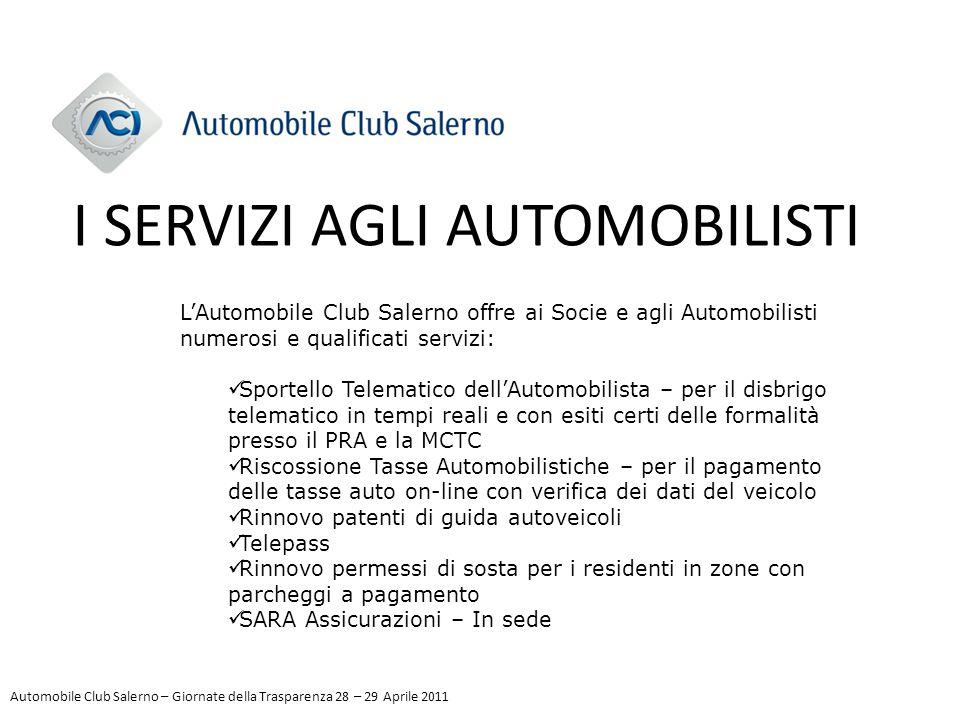 I SERVIZI AGLI AUTOMOBILISTI L'Automobile Club Salerno offre ai Socie e agli Automobilisti numerosi e qualificati servizi: Sportello Telematico dell'A