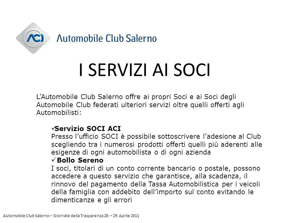 I SERVIZI AI SOCI L'Automobile Club Salerno offre ai propri Soci e ai Soci degli Automobile Club federati ulteriori servizi oltre quelli offerti agli