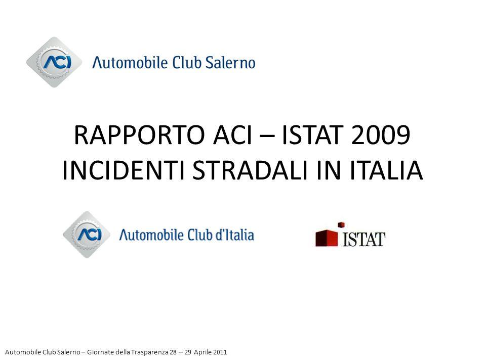 RAPPORTO ACI – ISTAT 2009 INCIDENTI STRADALI IN ITALIA Automobile Club Salerno – Giornate della Trasparenza 28 – 29 Aprile 2011