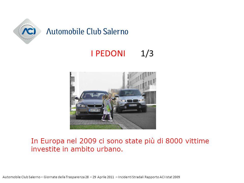 I PEDONI 1/3 In Europa nel 2009 ci sono state più di 8000 vittime investite in ambito urbano. Automobile Club Salerno – Giornate della Trasparenza 28