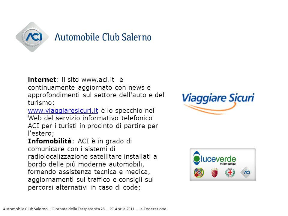 internet: il sito www.aci.it è continuamente aggiornato con news e approfondimenti sul settore dell'auto e del turismo; www.viaggiaresicuri.itwww.viag