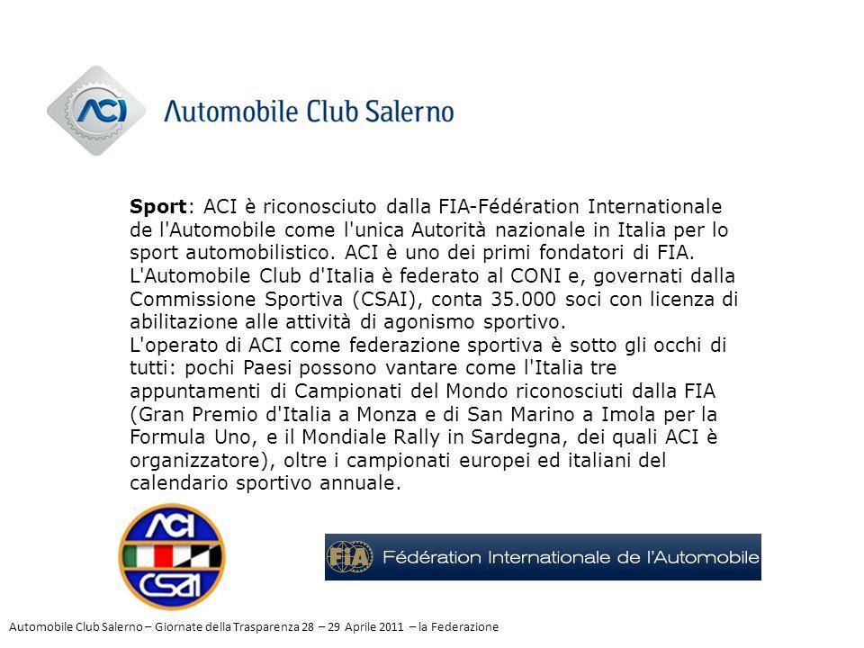 Sport: ACI è riconosciuto dalla FIA-Fédération Internationale de l'Automobile come l'unica Autorità nazionale in Italia per lo sport automobilistico.
