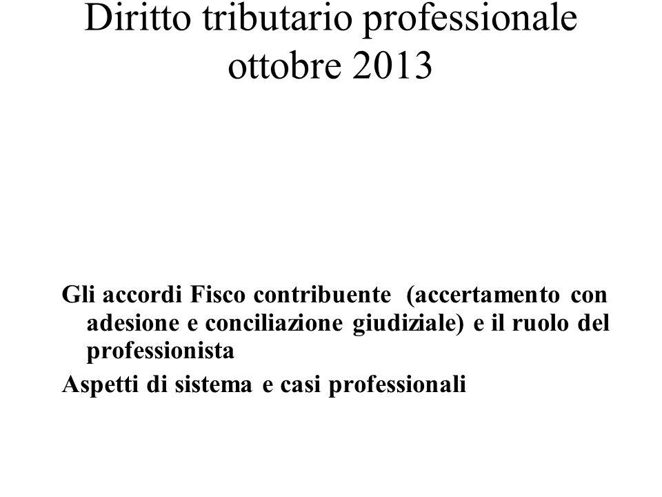 Diritto tributario professionale ottobre 2013 Gli accordi Fisco contribuente (accertamento con adesione e conciliazione giudiziale) e il ruolo del pro