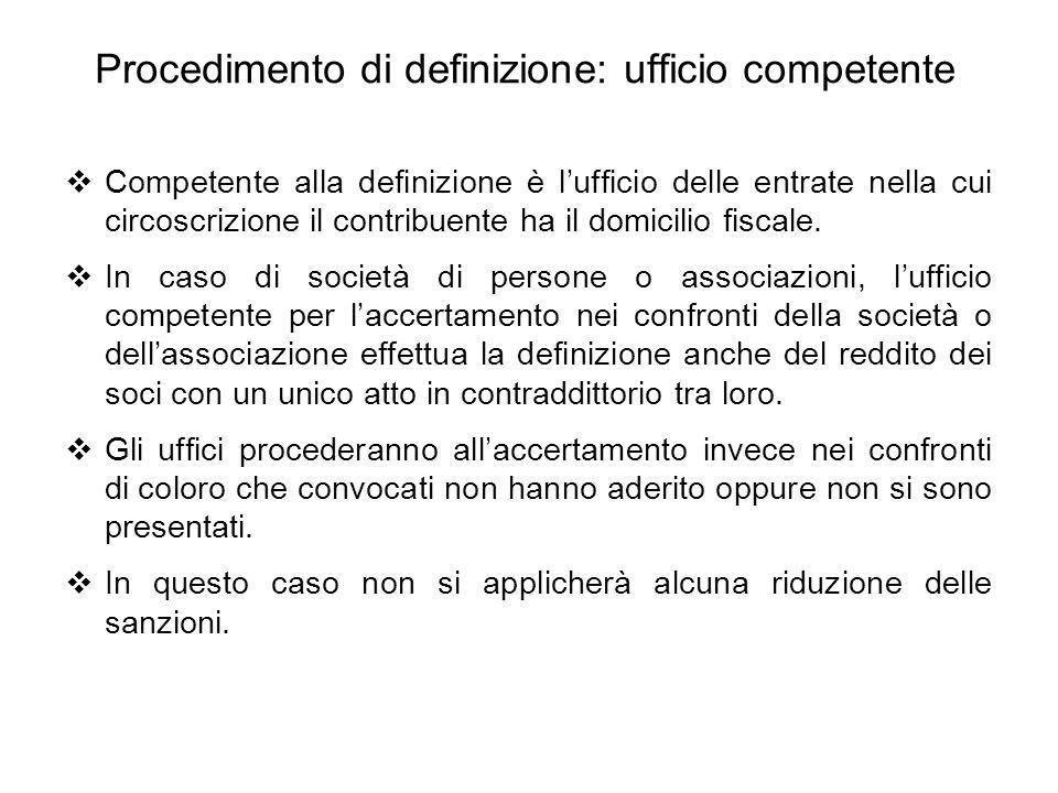 Procedimento di definizione: ufficio competente  Competente alla definizione è l'ufficio delle entrate nella cui circoscrizione il contribuente ha il