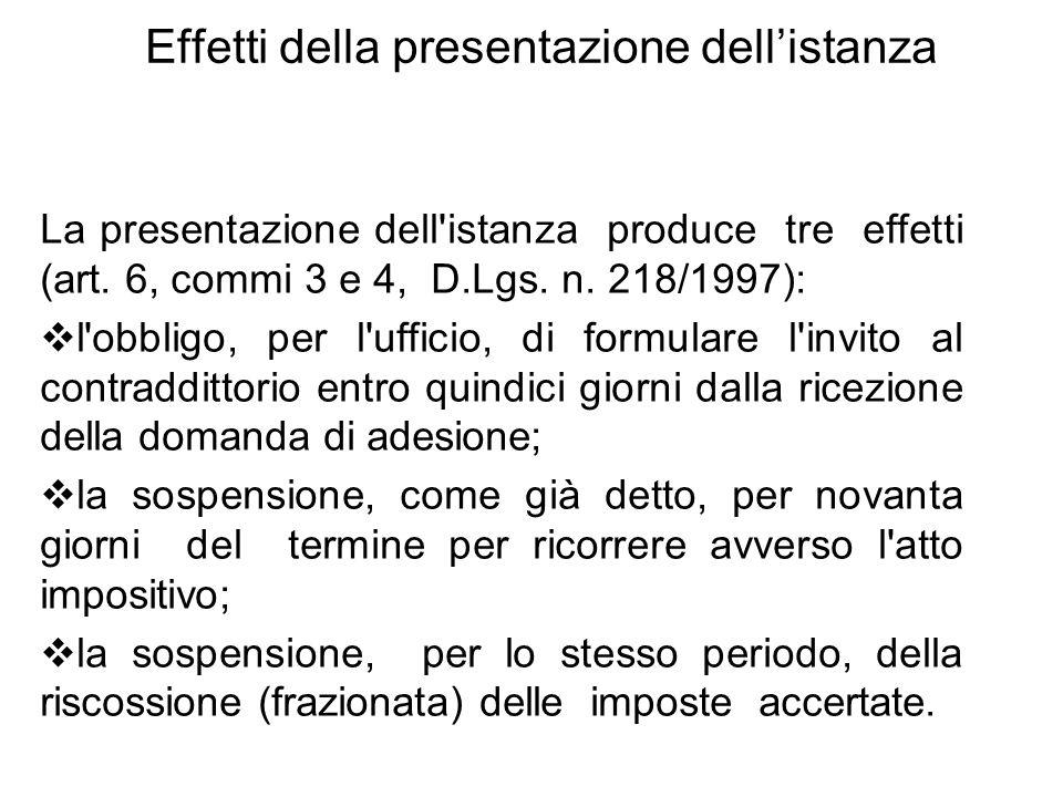 Effetti della presentazione dell'istanza La presentazione dell'istanza produce tre effetti (art. 6, commi 3 e 4, D.Lgs. n. 218/1997):  l'obbligo, per