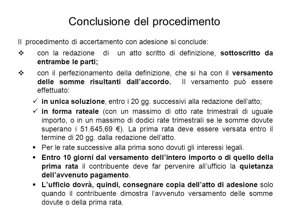 Conclusione del procedimento Il procedimento di accertamento con adesione si conclude:  con la redazione di un atto scritto di definizione, sottoscri