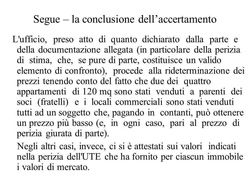Segue – la conclusione dell'accertamento L'ufficio, preso atto di quanto dichiarato dalla parte e della documentazione allegata (in particolare della