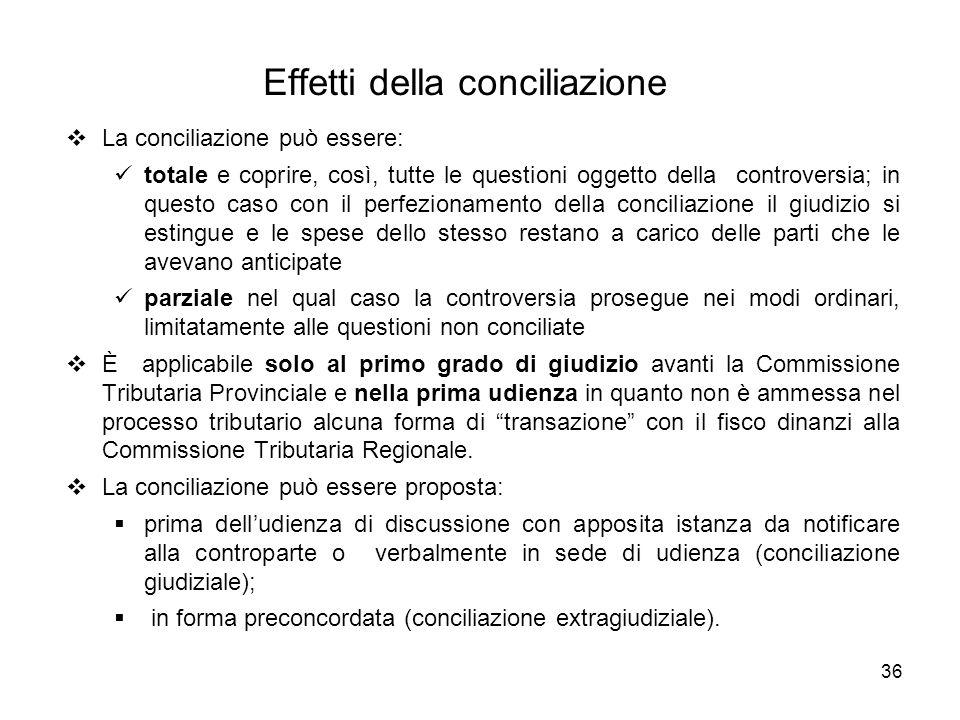 36 Effetti della conciliazione  La conciliazione può essere: totale e coprire, così, tutte le questioni oggetto della controversia; in questo caso co
