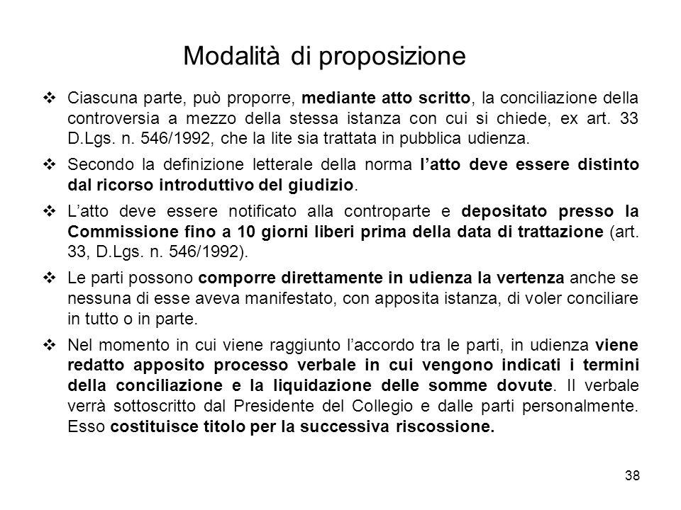 38 Modalità di proposizione  Ciascuna parte, può proporre, mediante atto scritto, la conciliazione della controversia a mezzo della stessa istanza co