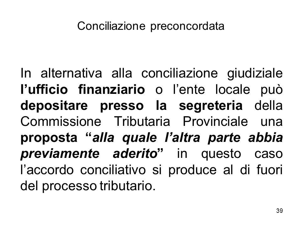 39 Conciliazione preconcordata In alternativa alla conciliazione giudiziale l'ufficio finanziario o l'ente locale può depositare presso la segreteria