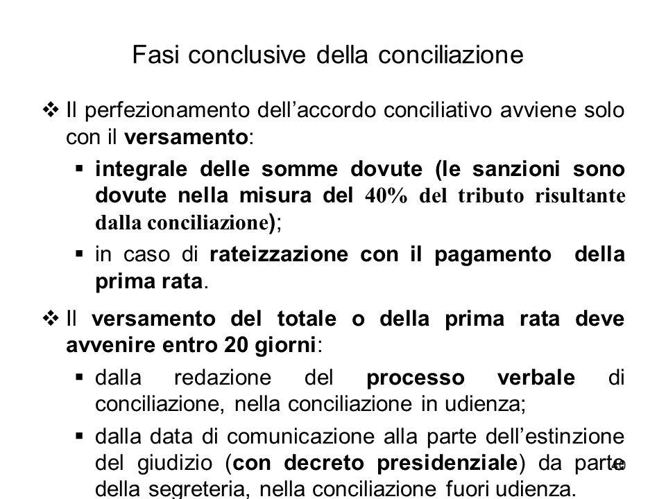 40 Fasi conclusive della conciliazione  Il perfezionamento dell'accordo conciliativo avviene solo con il versamento:  integrale delle somme dovute (