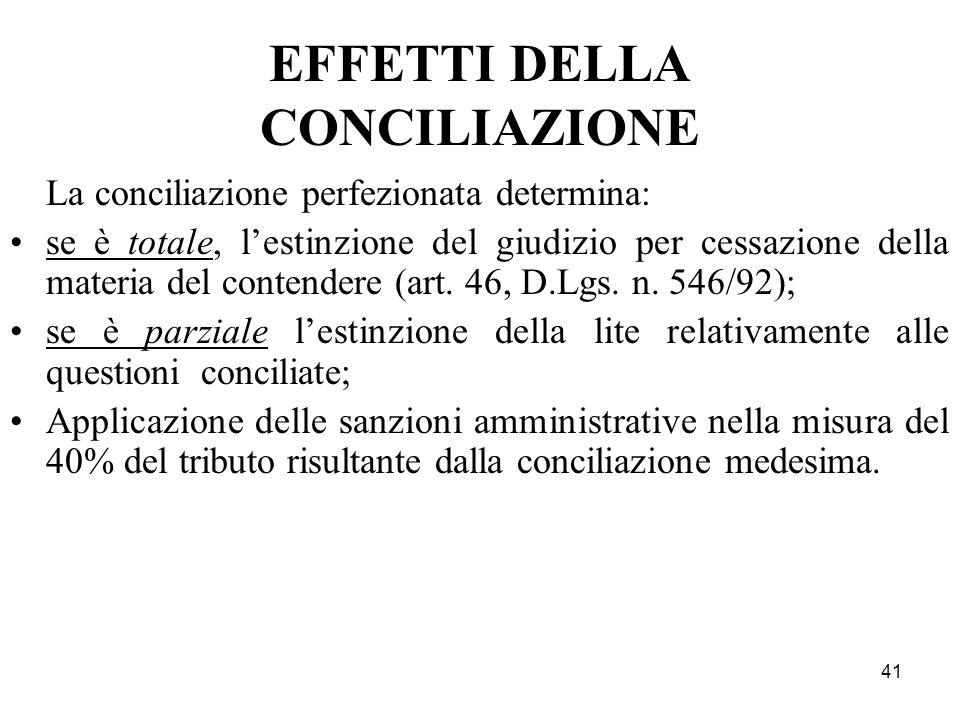 41 EFFETTI DELLA CONCILIAZIONE La conciliazione perfezionata determina: se è totale, l'estinzione del giudizio per cessazione della materia del conten