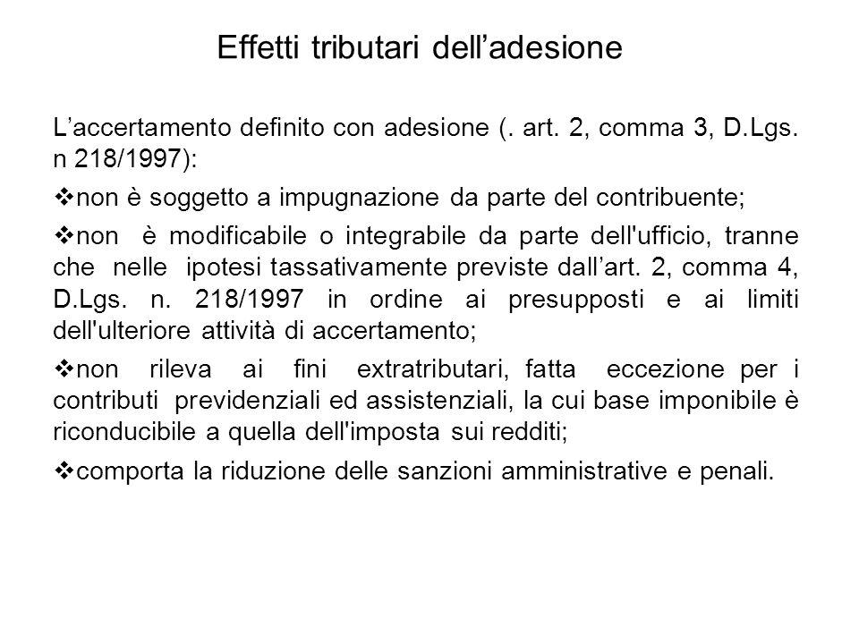 Effetti tributari dell'adesione L'accertamento definito con adesione (. art. 2, comma 3, D.Lgs. n 218/1997):  non è soggetto a impugnazione da parte
