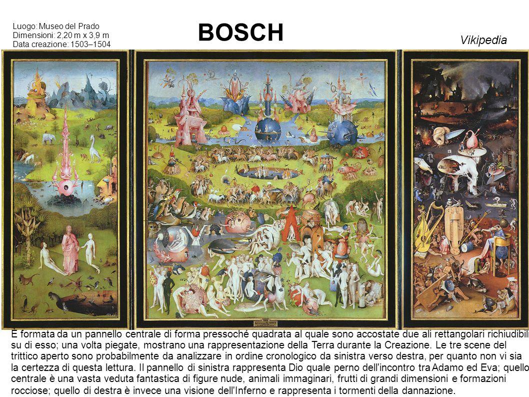 BOSCH Luogo: Museo del Prado Dimensioni: 2,20 m x 3,9 m Data creazione: 1503–1504 È formata da un pannello centrale di forma pressoché quadrata al quale sono accostate due ali rettangolari richiudibili su di esso; una volta piegate, mostrano una rappresentazione della Terra durante la Creazione.