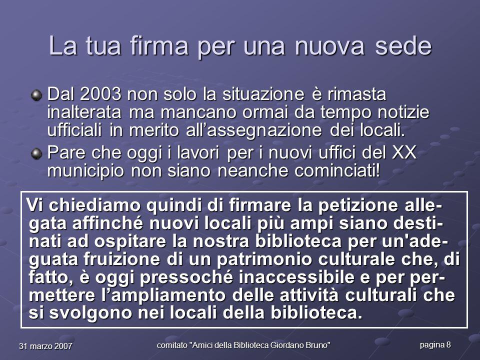 pagina 8 comitato Amici della Biblioteca Giordano Bruno La tua firma per una nuova sede Dal 2003 non solo la situazione è rimasta inalterata ma mancano ormai da tempo notizie ufficiali in merito all'assegnazione dei locali.