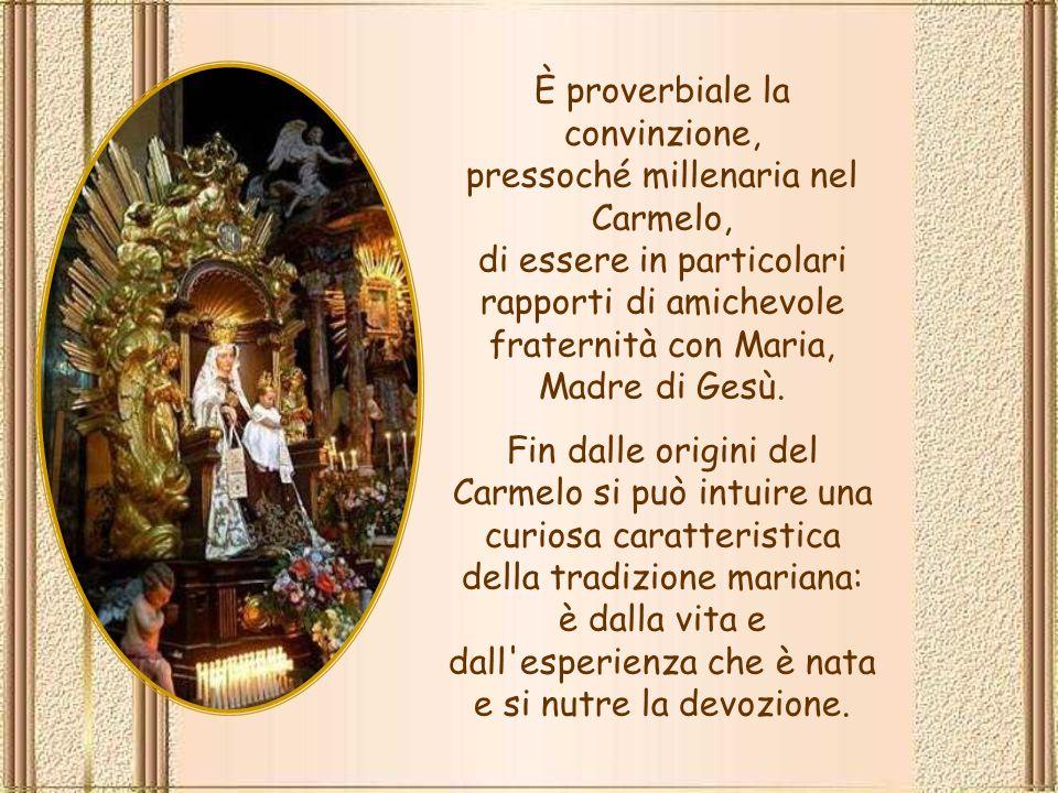 È proverbiale la convinzione, pressoché millenaria nel Carmelo, di essere in particolari rapporti di amichevole fraternità con Maria, Madre di Gesù.