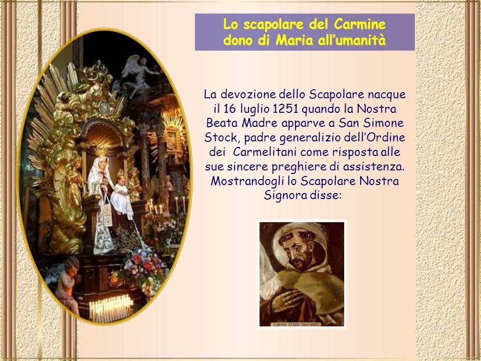 La devozione dello Scapolare nacque il 16 luglio 1251 quando la Nostra Beata Madre apparve a San Simone Stock, padre generalizio dell'Ordine dei Carmelitani come risposta alle sue sincere preghiere di assistenza.