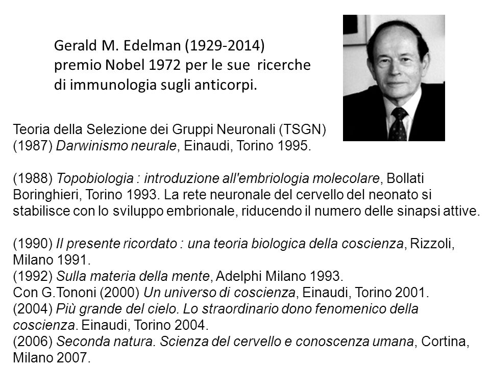 Teoria della Selezione dei Gruppi Neuronali (TSGN) (1987) Darwinismo neurale, Einaudi, Torino 1995. (1988) Topobiologia : introduzione all'embriologia