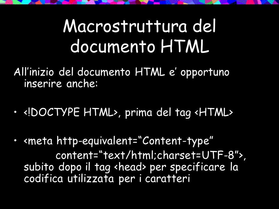 All'inizio del documento HTML e' opportuno inserire anche:, prima del tag <meta http-equivalent= Content-type content= text/html;charset=UTF-8 >, subito dopo il tag per specificare la codifica utilizzata per i caratteri