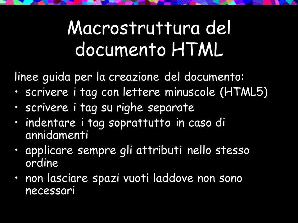 linee guida per la creazione del documento: scrivere i tag con lettere minuscole (HTML5) scrivere i tag su righe separate indentare i tag soprattutto