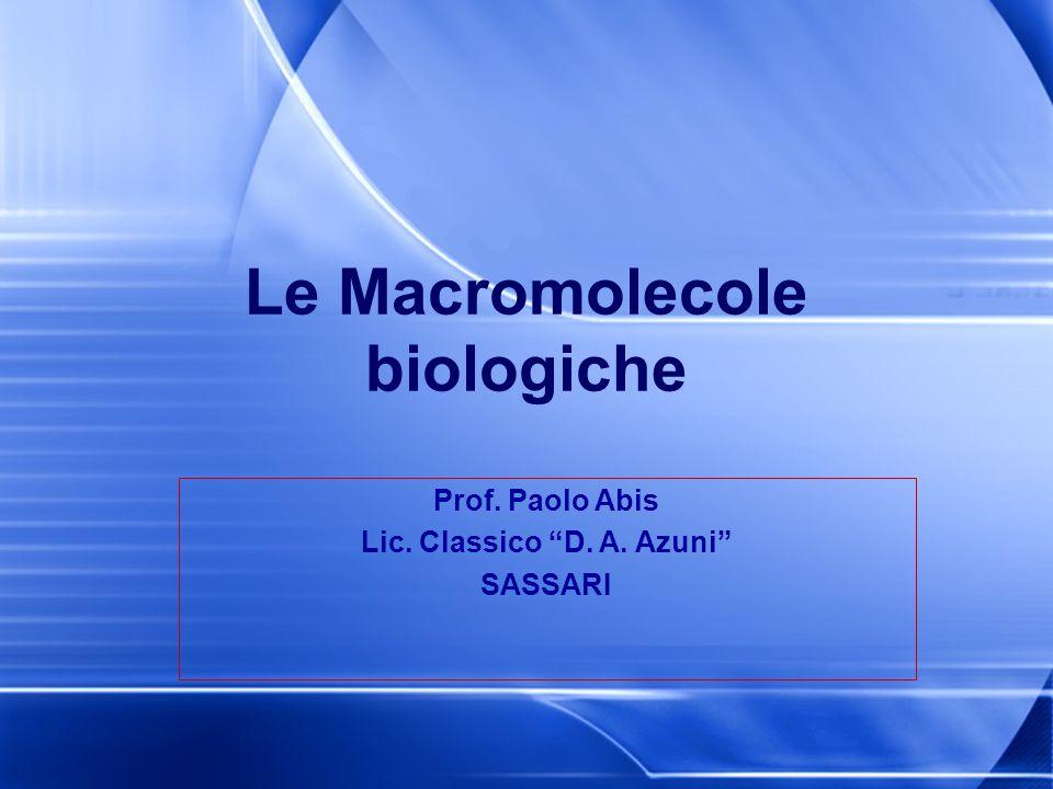 """Le Macromolecole biologiche Prof. Paolo Abis Lic. Classico """"D. A. Azuni"""" SASSARI"""