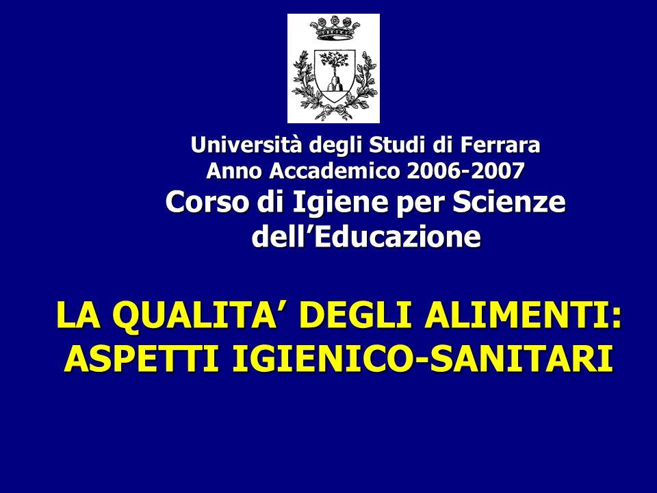 Università degli Studi di Ferrara Anno Accademico 2006-2007 Corso di Igiene per Scienze dell'Educazione LA QUALITA' DEGLI ALIMENTI: ASPETTI IGIENICO-S