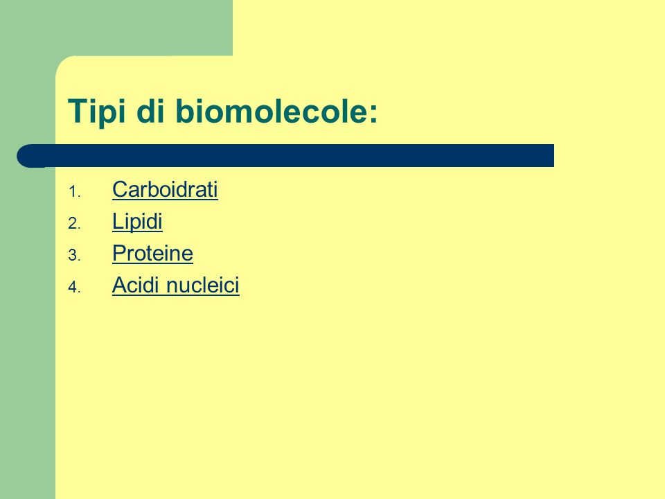 Tipi di biomolecole: 1. Carboidrati Carboidrati 2. Lipidi Lipidi 3. Proteine Proteine 4. Acidi nucleici Acidi nucleici
