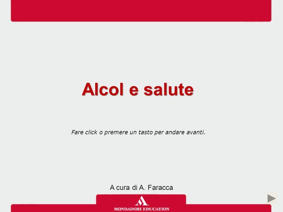 Alcol e salute A cura di A. Faracca Fare click o premere un tasto per andare avanti.