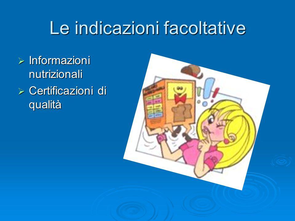 Le indicazioni facoltative  Informazioni nutrizionali  Certificazioni di qualità