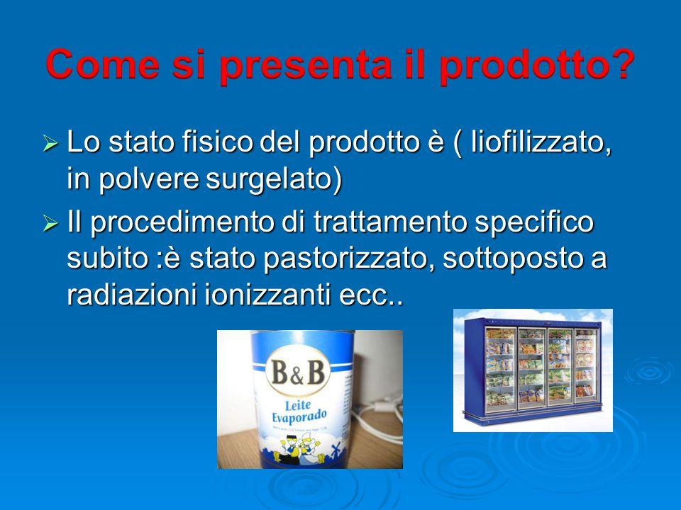  Lo stato fisico del prodotto è ( liofilizzato, in polvere surgelato)  Il procedimento di trattamento specifico subito :è stato pastorizzato, sottop