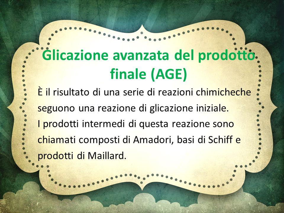 Glicazione avanzata del prodotto finale (AGE) È il risultato di una serie di reazioni chimicheche seguono una reazione di glicazione iniziale. I prodo
